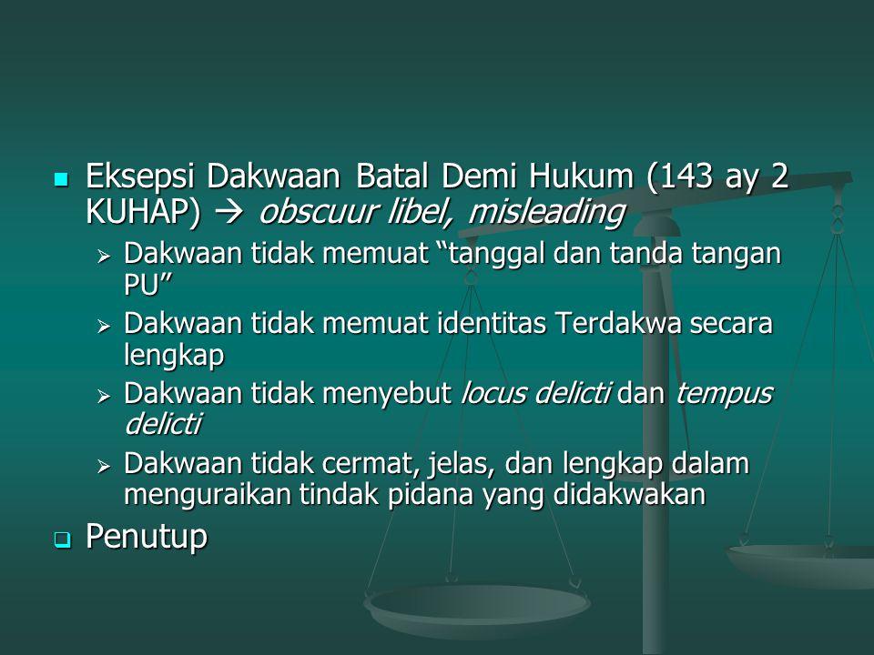 Eksepsi Dakwaan Batal Demi Hukum (143 ay 2 KUHAP)  obscuur libel, misleading