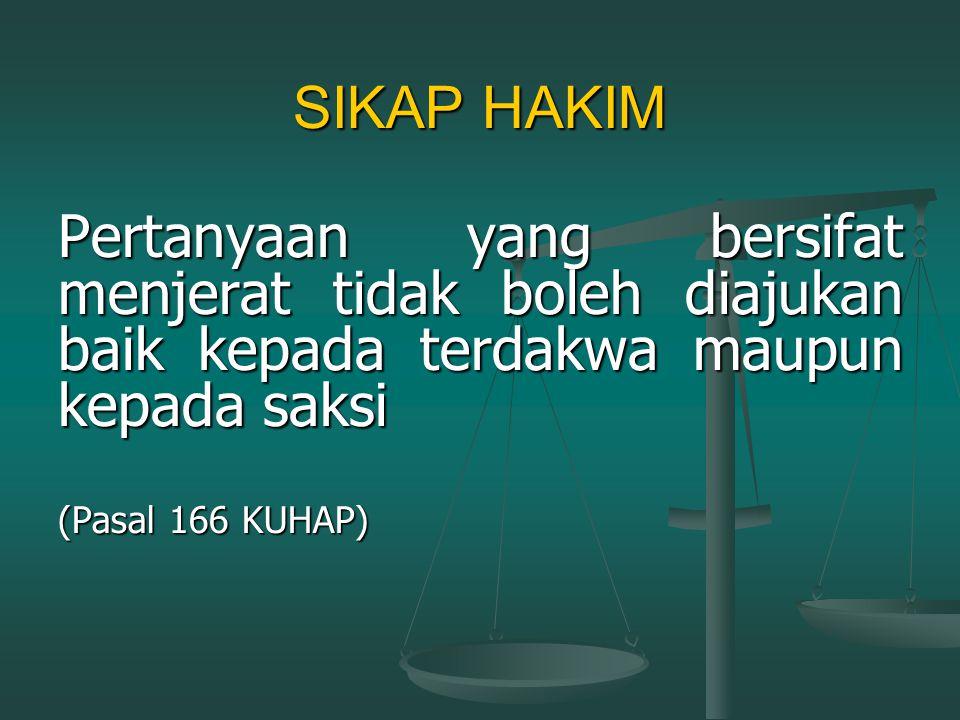 SIKAP HAKIM Pertanyaan yang bersifat menjerat tidak boleh diajukan baik kepada terdakwa maupun kepada saksi.