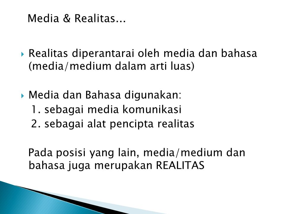 Media & Realitas... Realitas diperantarai oleh media dan bahasa (media/medium dalam arti luas) Media dan Bahasa digunakan: