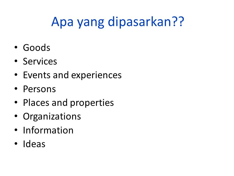 Apa yang dipasarkan Goods Services Events and experiences Persons
