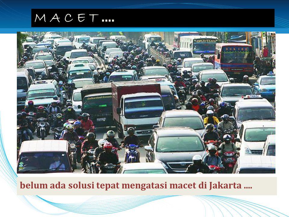 M A C E T .... belum ada solusi tepat mengatasi macet di Jakarta ....