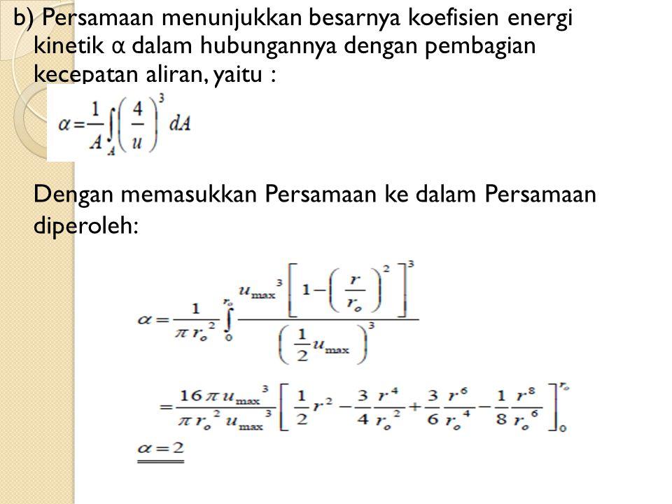 b) Persamaan menunjukkan besarnya koefisien energi kinetik α dalam hubungannya dengan pembagian kecepatan aliran, yaitu :
