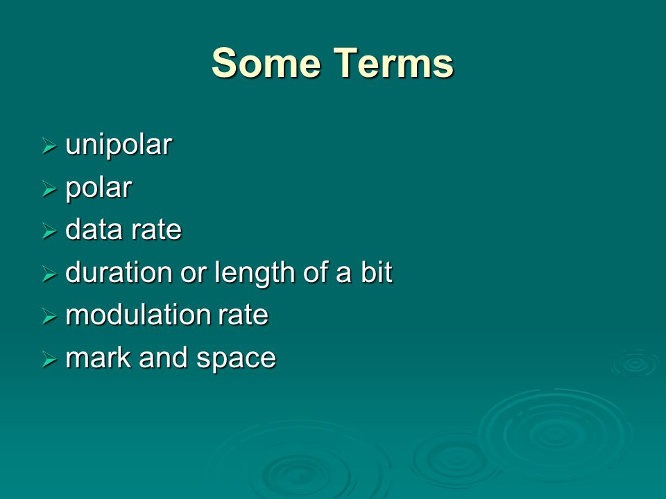 Some Terms unipolar polar data rate duration or length of a bit