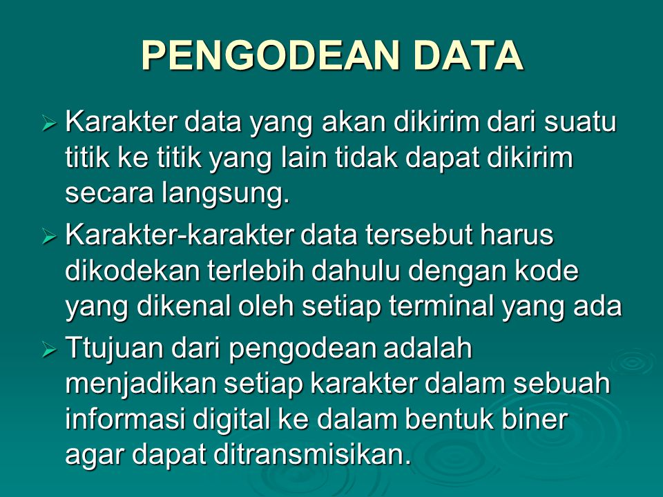 PENGODEAN DATA Karakter data yang akan dikirim dari suatu titik ke titik yang lain tidak dapat dikirim secara langsung.