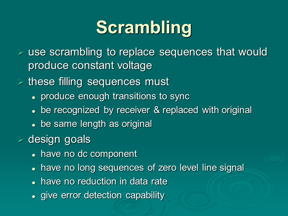 Scrambling use scrambling to replace sequences that would produce constant voltage. these filling sequences must.