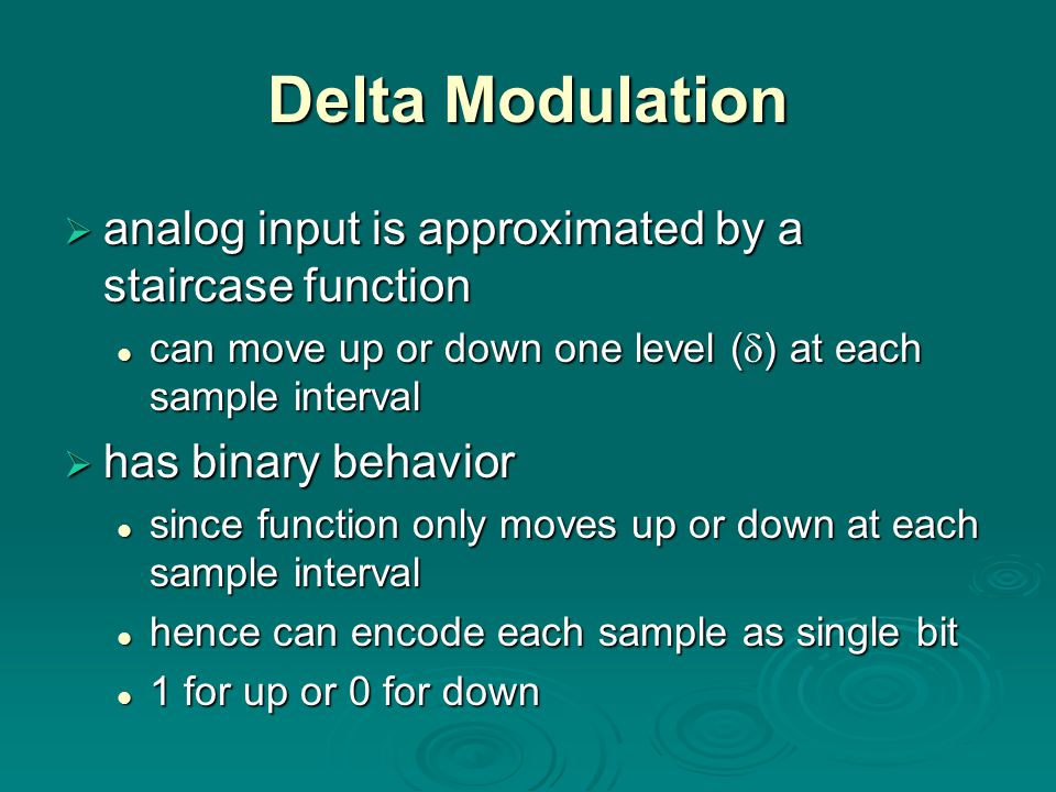 Delta Modulation analog input is approximated by a staircase function