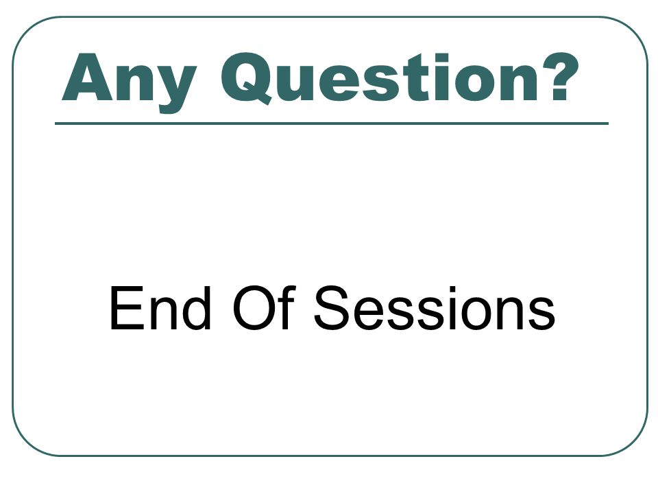 Any Question End Of Sessions
