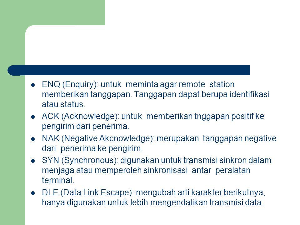 ENQ (Enquiry): untuk meminta agar remote station memberikan tanggapan