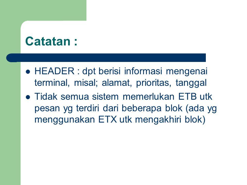 Catatan : HEADER : dpt berisi informasi mengenai terminal, misal; alamat, prioritas, tanggal.