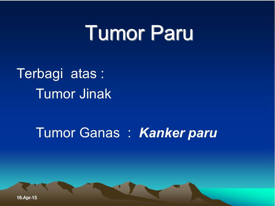 Terbagi atas : Tumor Jinak Tumor Ganas : Kanker paru