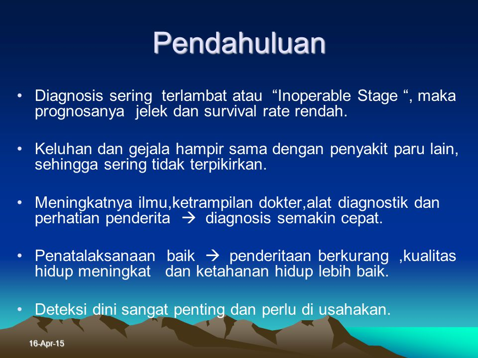 Pendahuluan Diagnosis sering terlambat atau Inoperable Stage , maka prognosanya jelek dan survival rate rendah.