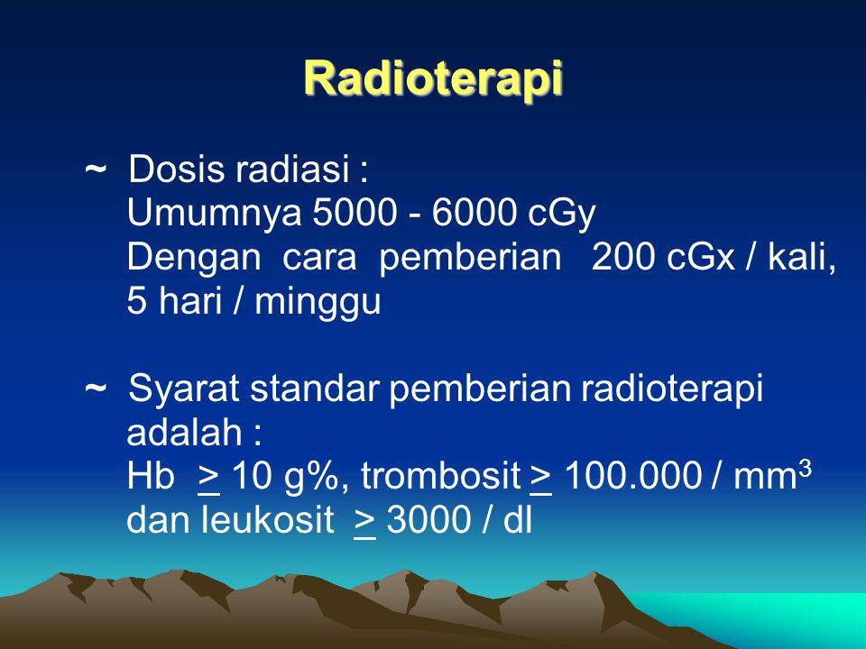 Radioterapi ~ Dosis radiasi : Umumnya 5000 - 6000 cGy