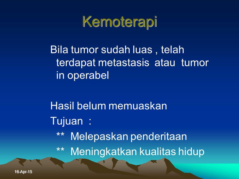 Kemoterapi Bila tumor sudah luas , telah terdapat metastasis atau tumor in operabel. Hasil belum memuaskan.