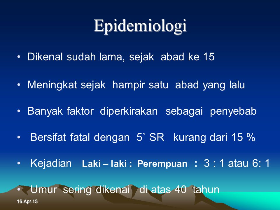 Epidemiologi Dikenal sudah lama, sejak abad ke 15