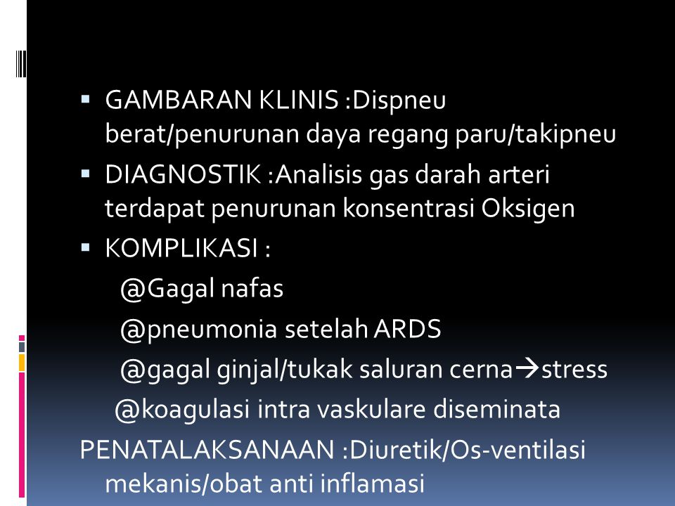 GAMBARAN KLINIS :Dispneu berat/penurunan daya regang paru/takipneu