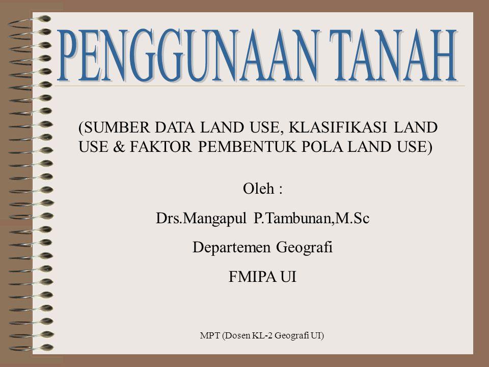 PENGGUNAAN TANAH (SUMBER DATA LAND USE, KLASIFIKASI LAND USE & FAKTOR PEMBENTUK POLA LAND USE) Oleh :