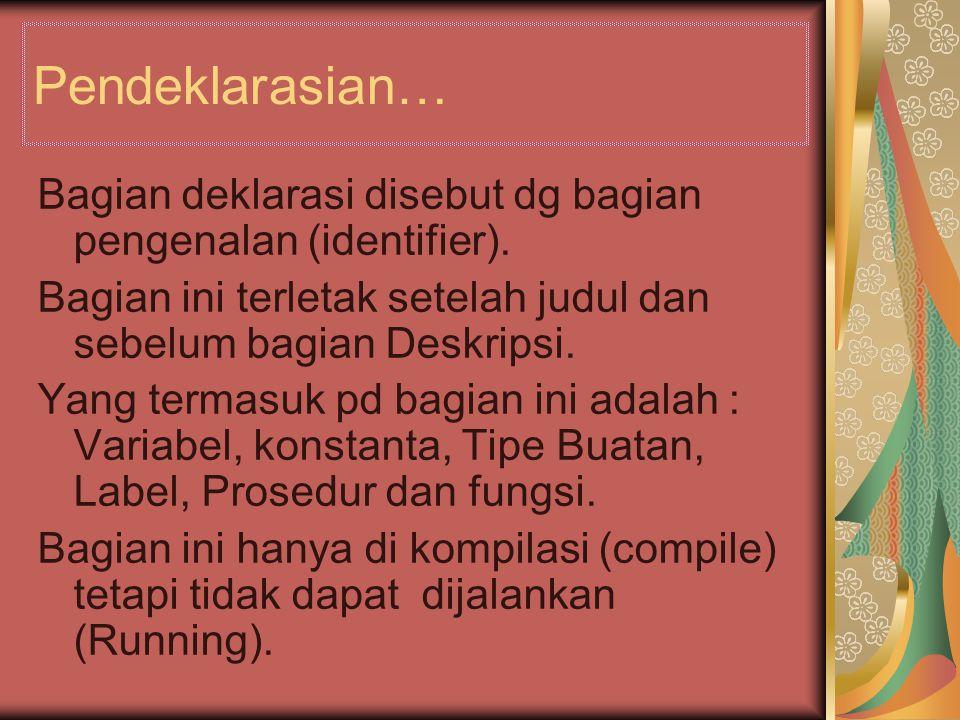 Pendeklarasian… Bagian deklarasi disebut dg bagian pengenalan (identifier). Bagian ini terletak setelah judul dan sebelum bagian Deskripsi.