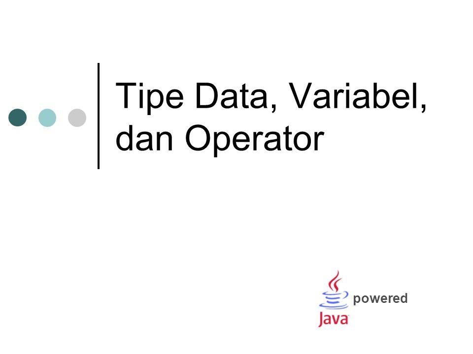 Tipe Data, Variabel, dan Operator