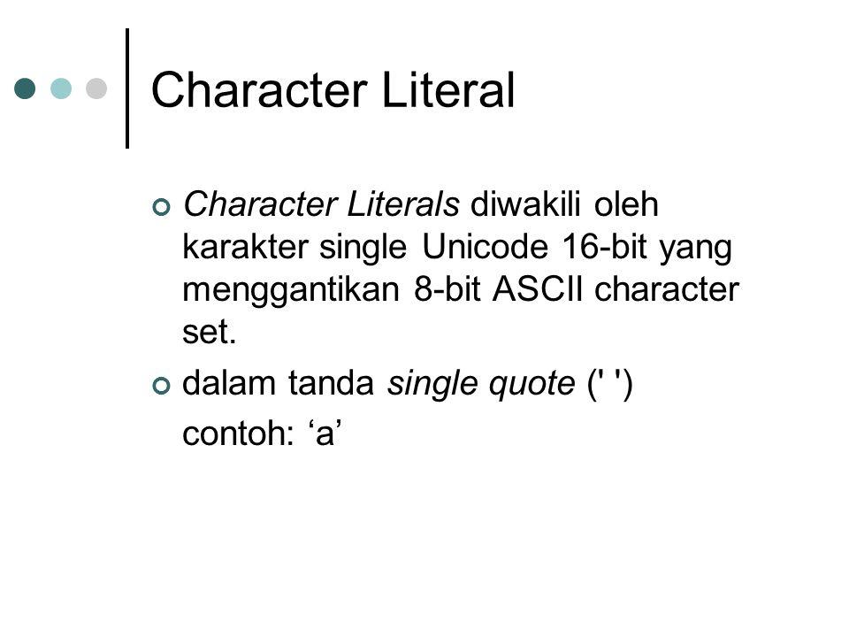 Character Literal Character Literals diwakili oleh karakter single Unicode 16-bit yang menggantikan 8-bit ASCII character set.