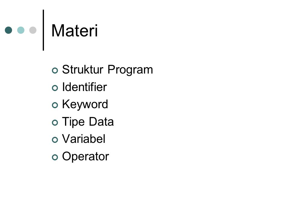 Materi Struktur Program Identifier Keyword Tipe Data Variabel Operator