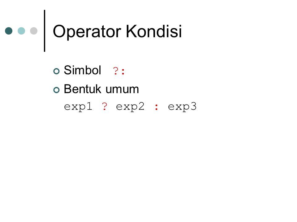 Operator Kondisi Simbol : Bentuk umum exp1 exp2 : exp3