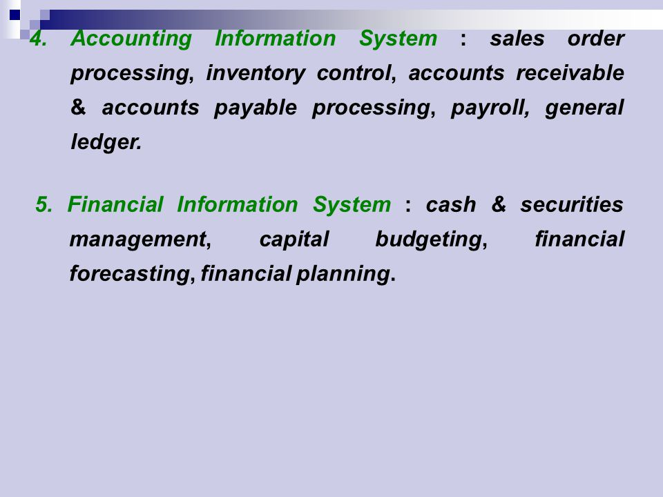 4. Accounting Information System : sales order processing, inventory control, accounts receivable & accounts payable processing, payroll, general ledger.