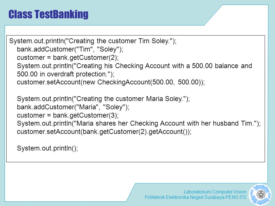 Class TestBanking System.out.println( Creating the customer Tim Soley. ); bank.addCustomer( Tim , Soley );