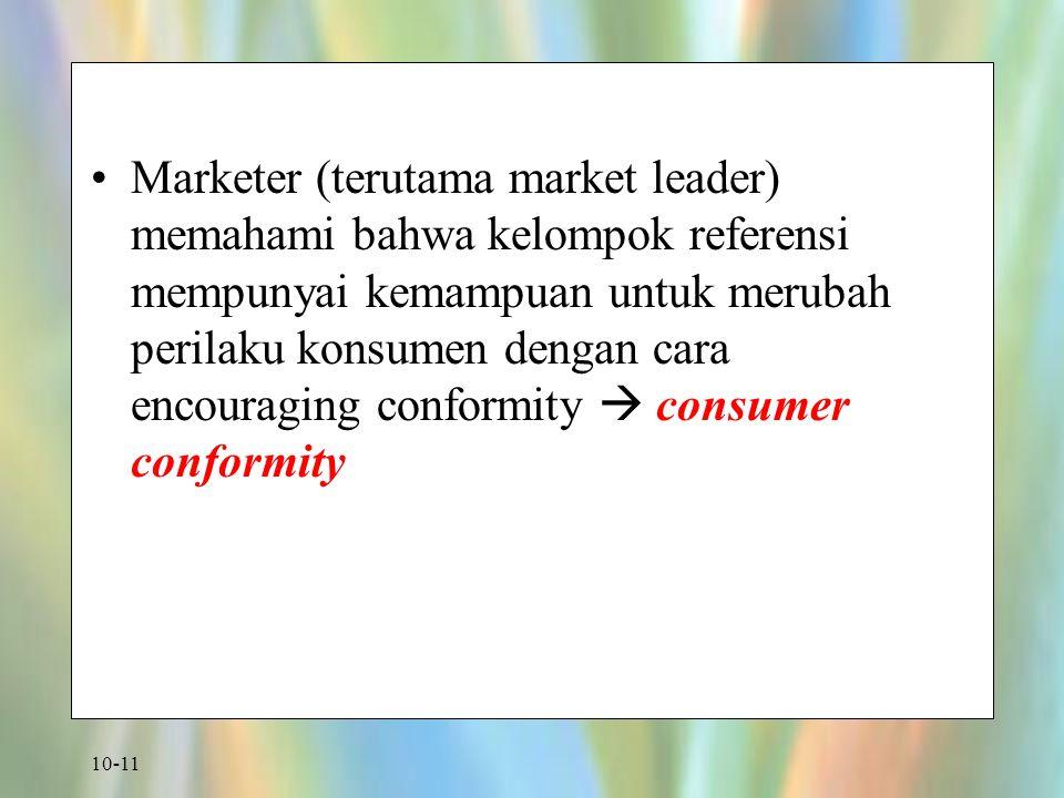 Marketer (terutama market leader) memahami bahwa kelompok referensi mempunyai kemampuan untuk merubah perilaku konsumen dengan cara encouraging conformity  consumer conformity