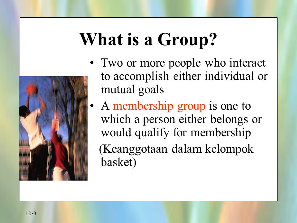 What is a Group Two or more people who interact to accomplish either individual or mutual goals.