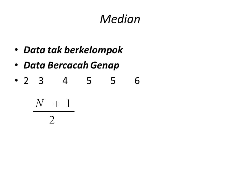 Median Data tak berkelompok Data Bercacah Genap 2 3 4 5 5 6