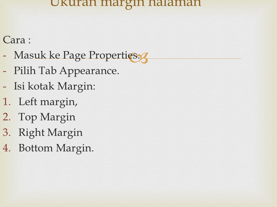 Ukuran margin halaman Cara : Masuk ke Page Properties.