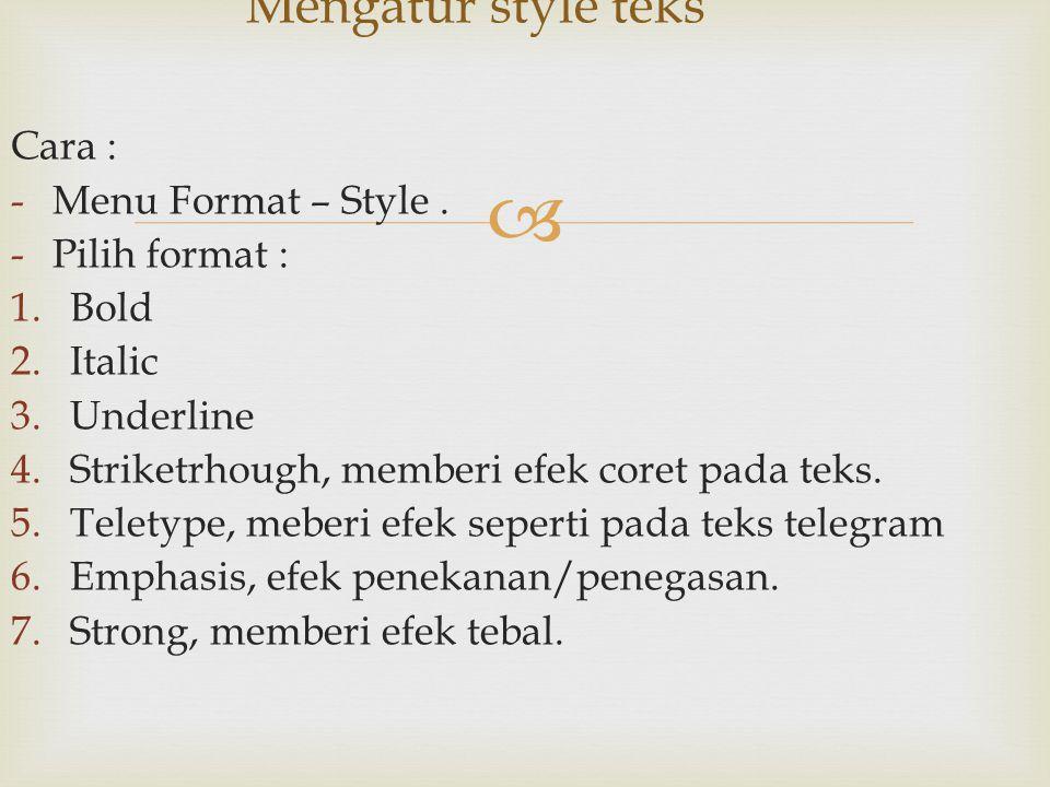 Mengatur style teks Cara : Menu Format – Style . Pilih format : Bold
