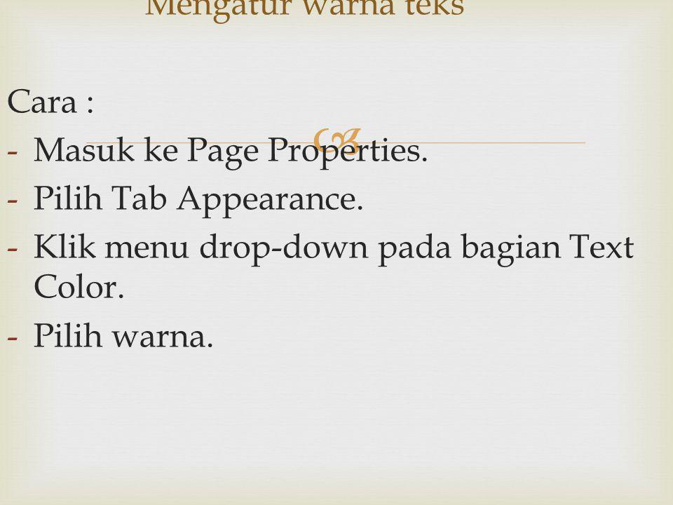 Mengatur warna teks Cara : Masuk ke Page Properties. Pilih Tab Appearance. Klik menu drop-down pada bagian Text Color.