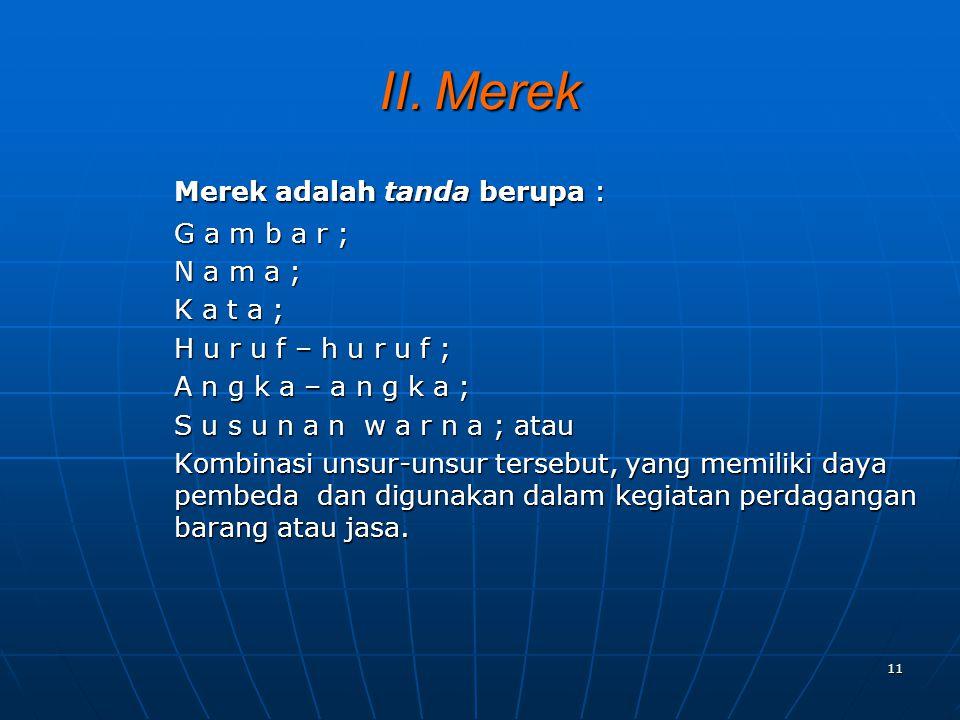 II. Merek Merek adalah tanda berupa : G a m b a r ; N a m a ;