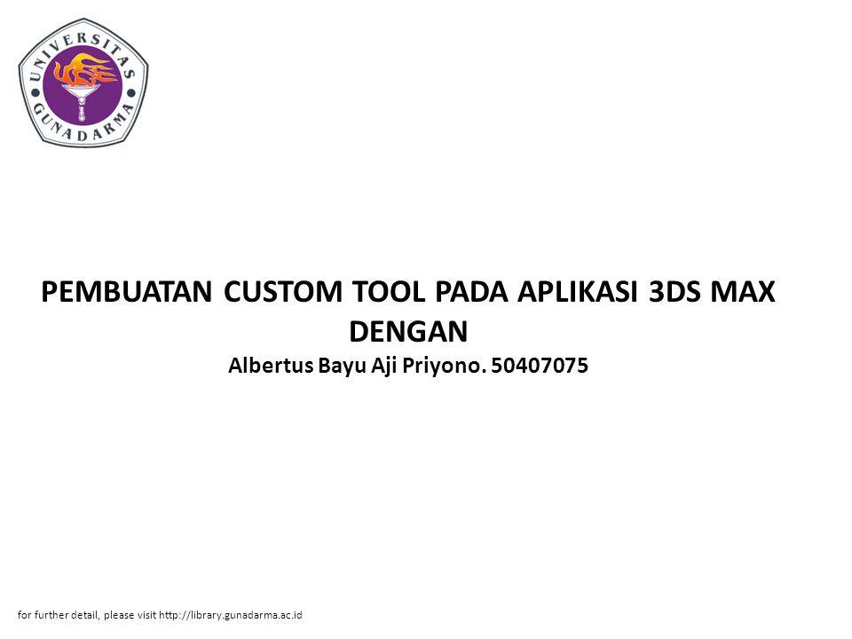 PEMBUATAN CUSTOM TOOL PADA APLIKASI 3DS MAX DENGAN Albertus Bayu Aji Priyono. 50407075