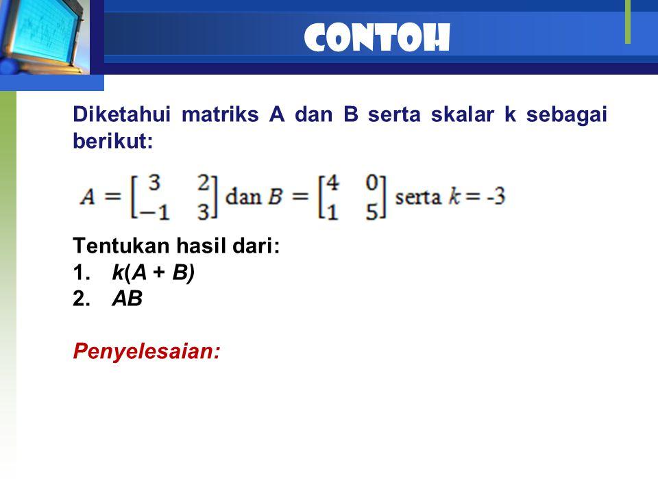 Contoh Diketahui matriks A dan B serta skalar k sebagai berikut: