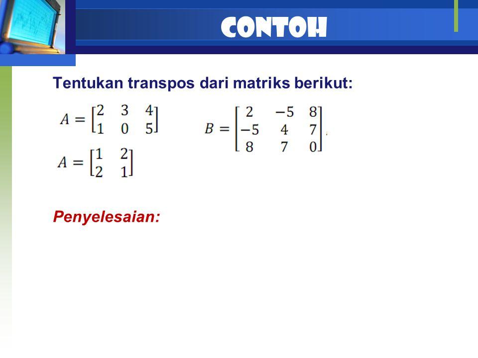 Contoh Tentukan transpos dari matriks berikut: Penyelesaian: