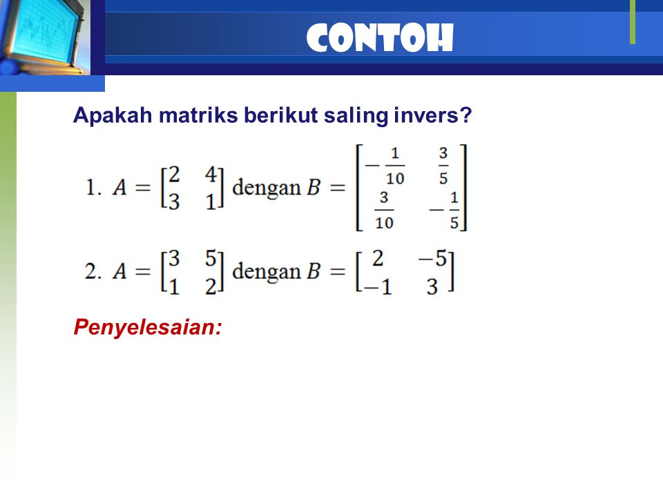 Contoh Apakah matriks berikut saling invers Penyelesaian:
