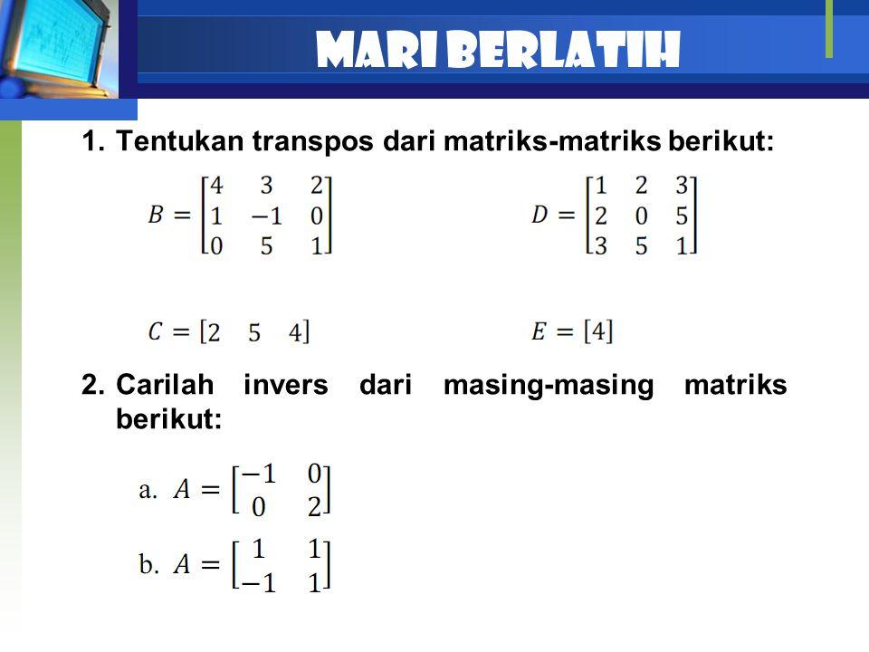 Mari berlatih Tentukan transpos dari matriks-matriks berikut: