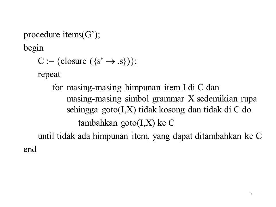 procedure items(G'); begin. C := {closure ({s'  .s})}; repeat.