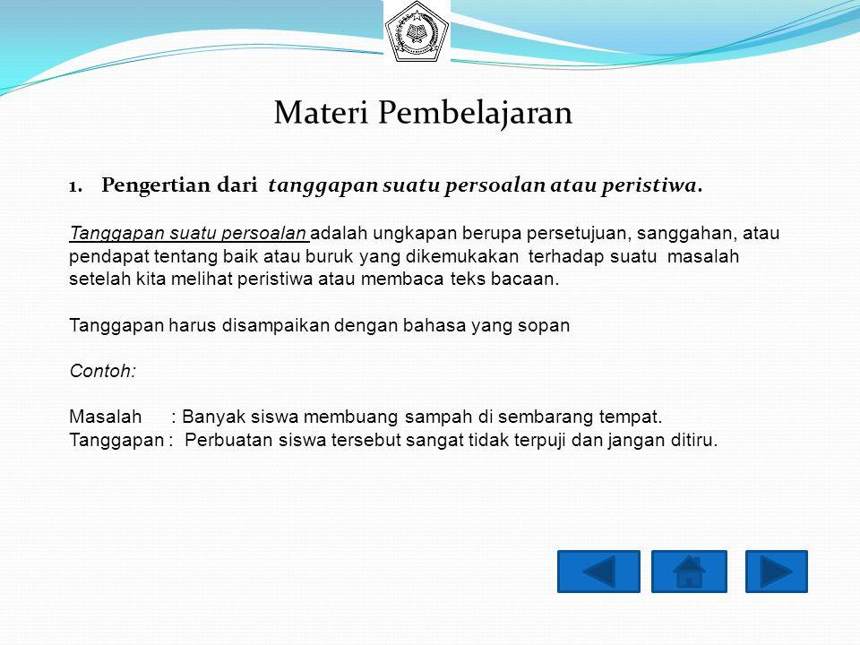Materi Pembelajaran Pengertian dari tanggapan suatu persoalan atau peristiwa.