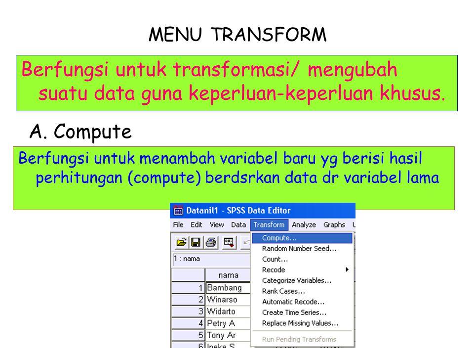 MENU TRANSFORM Berfungsi untuk transformasi/ mengubah suatu data guna keperluan-keperluan khusus. A. Compute.