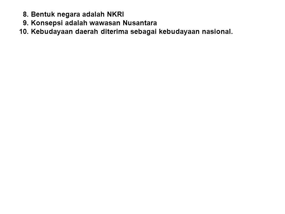 8. Bentuk negara adalah NKRI