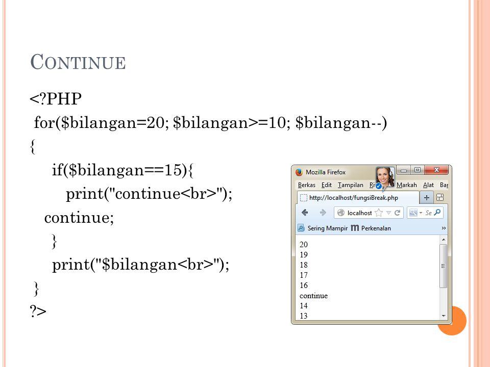 Continue < PHP for($bilangan=20; $bilangan>=10; $bilangan--) { if($bilangan==15){ print( continue<br> ); continue; } print( $bilangan<br> ); >
