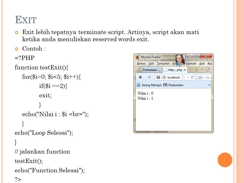 Exit Exit lebih tepatnya terminate script. Artinya, script akan mati ketika anda menuliskan reserved words exit.