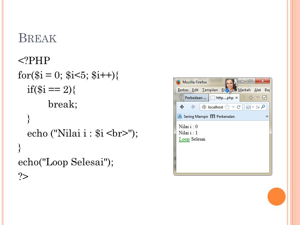 Break < PHP for($i = 0; $i<5; $i++){ if($i == 2){ break; }