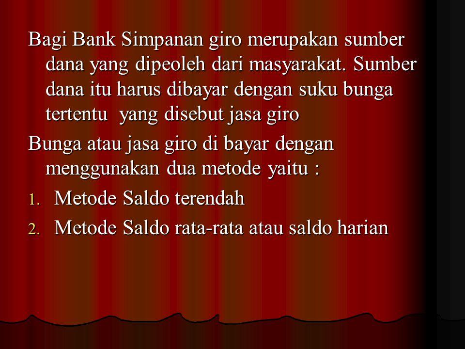 Bagi Bank Simpanan giro merupakan sumber dana yang dipeoleh dari masyarakat. Sumber dana itu harus dibayar dengan suku bunga tertentu yang disebut jasa giro