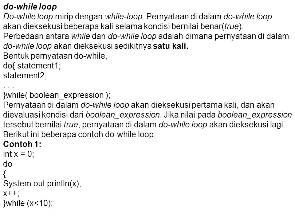 do-while loop Do-while loop mirip dengan while-loop. Pernyataan di dalam do-while loop.