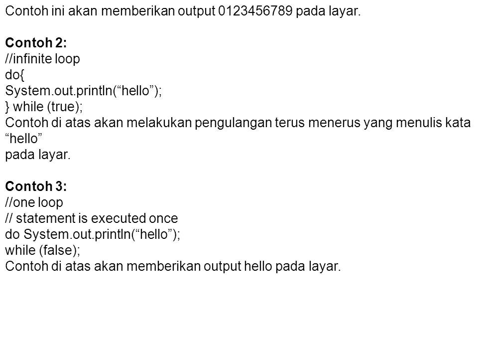 Contoh ini akan memberikan output 0123456789 pada layar.