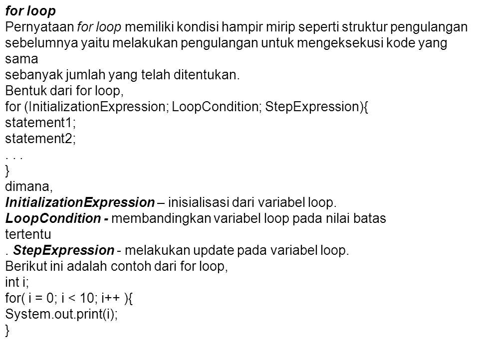 for loop Pernyataan for loop memiliki kondisi hampir mirip seperti struktur pengulangan.